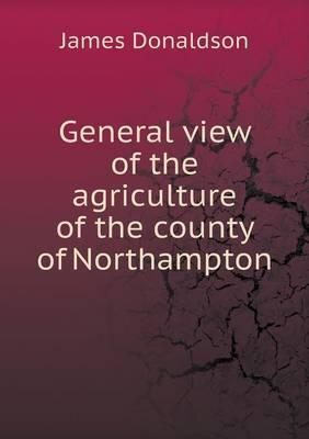General View of the Agriculture of the County of Northampton