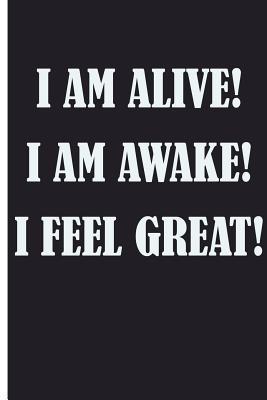 I Am Alive! I Am Awake! I Feel Great!