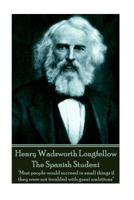 Henry Wadsworth Longfellow - The Spanish Student