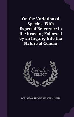 On the Variation of Species, with Especial Reference to the Insecta; Followed by an Inquiry Into the Nature of Genera