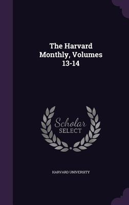 The Harvard Monthly, Volumes 13-14