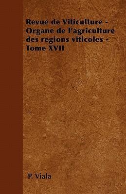 Revue de Viticulture - Organe de l'agriculture des régions viticoles - Tome XVII