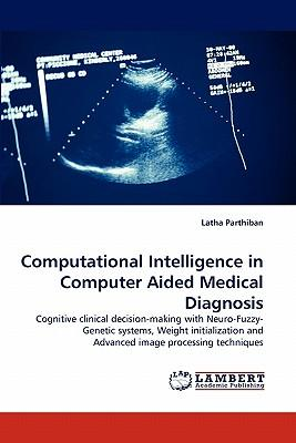 Computational Intelligence in Computer Aided Medical Diagnosis