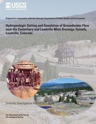 Hydrogeologic Setting and Simulation of Groundwater Flow Near the Canterbury and Leadville Mine Drainage Tunnels, Leadville, Colorado