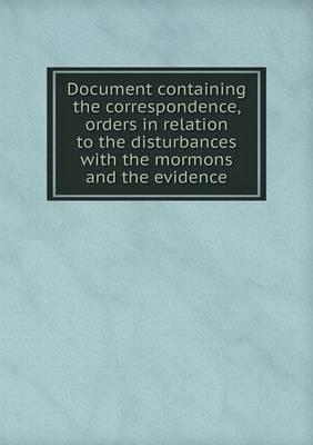 Document Containing the Correspondence, Orders in Relation to the Disturbances with the Mormons and the Evidence
