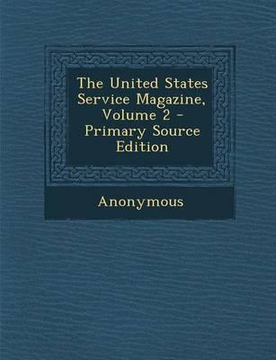 The United States Service Magazine, Volume 2