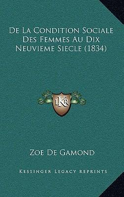 de La Condition Sociale Des Femmes Au Dix Neuvieme Siecle (1834)