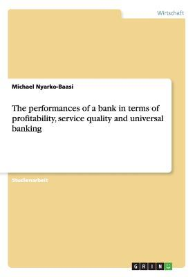 The performances of a bank in terms of profitability, service quality and universal banking