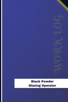 Black Powder Glazing Operator Work Log