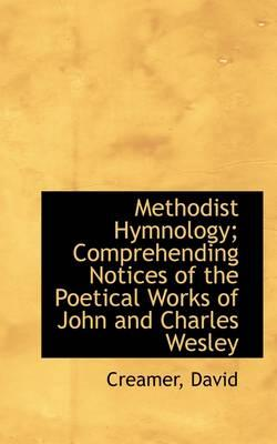 Methodist Hymnology; Comprehending Notices of the Poetical Works of John and Charles Wesley