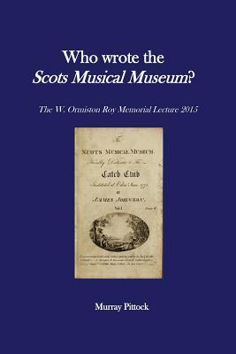 Who Wrote the Scots Musical Museum?