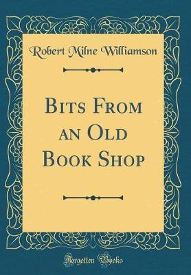 Bits From an Old Book Shop (Classic Reprint)