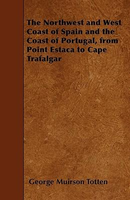 The Northwest and West Coast of Spain and the Coast of Portugal, from Point Estaca to Cape Trafalgar