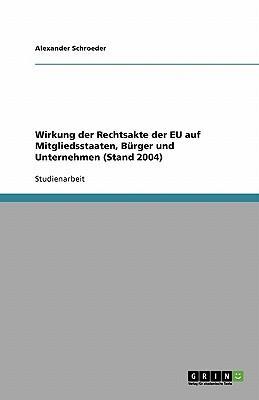 Wirkung der Rechtsakte der EU auf Mitgliedsstaaten, Bürger und Unternehmen (Stand 2004)