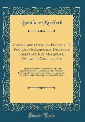 Vocabulaire Océanien-Français Et Français-Océanien des Dialectes Parlés aux Iles Marquises, Sandwich, Gambier, Etc