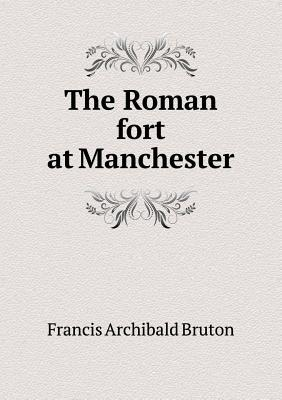 The Roman Fort at Manchester