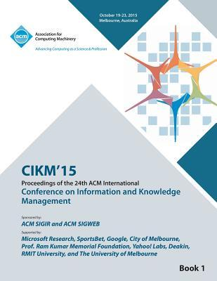 CIKM 15 Conference on Information and Knowledge Management Vol1