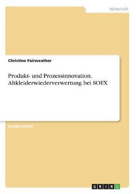 Produkt- und Prozessinnovation. Altkleiderwiederverwertung bei SOEX