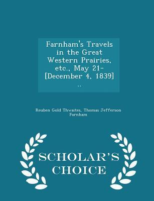 Farnham's Travels in the Great Western Prairies, Etc, May 21-[December 4, 1839] - Scholar's Choice Edition