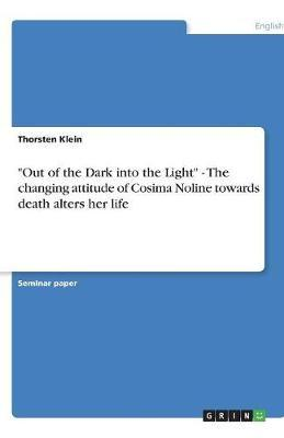 """""""Out of the Dark into the Light"""" - The changing attitude of Cosima Noline towards death alters her life"""