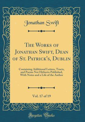 The Works of Jonathan Swift, Dean of St. Patrick's, Dublin, Vol. 17 of 19