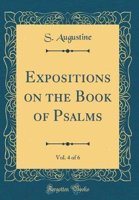 Expositions on the Book of Psalms, Vol. 4 of 6 (Classic Reprint)