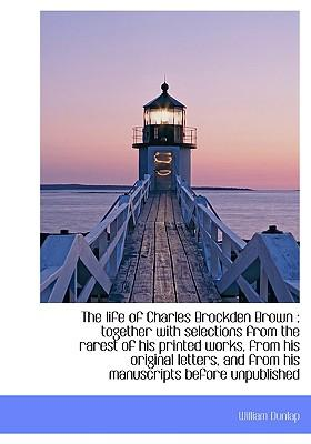 The Life of Charles Brockden Brown