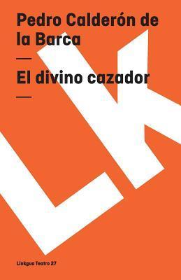 El Divino Cazador/ The Divine Hunter