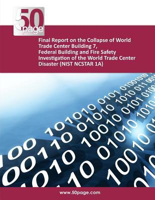 Final Report on the Collapse of World Trade Center Building 7, Federal Building and Fire Safety Investigation of the World Trade Center Disaster (Nist Ncstar 1a)