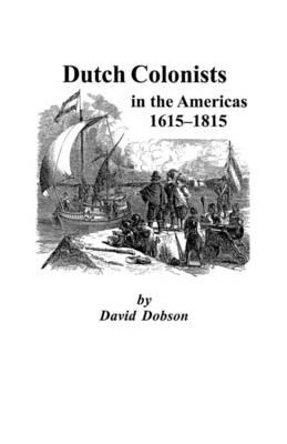 Dutch Colonists in the Americas, 1615-1815