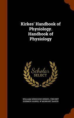 Kirkes' Handbook of Physiology. Handbook of Physiology
