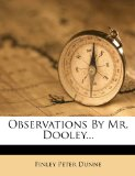 Observations by Mr. Dooley...