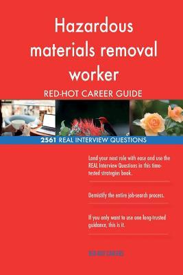 Hazardous materials removal worker RED-HOT Career; 2561 REAL Interview Questions