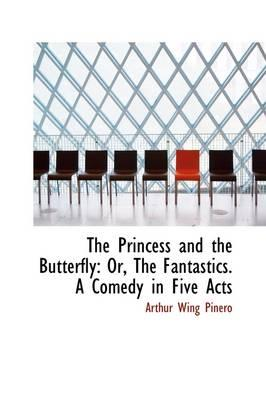 The Princess and the Butterfly, Or, the Fantastics