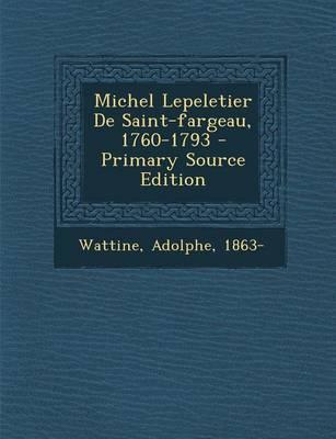 Michel Lepeletier de Saint-Fargeau, 1760-1793 - Primary Source Edition