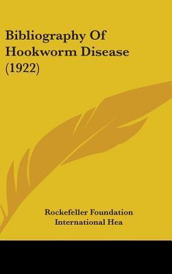 Bibliography of Hookworm Disease (1922)