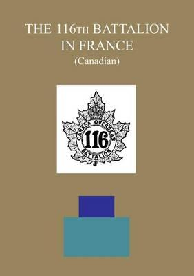 THE 116th BATTALION IN FRANCE (Canadian)