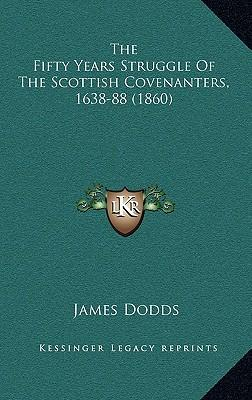 The Fifty Years Struggle of the Scottish Covenanters, 1638-88 (1860)