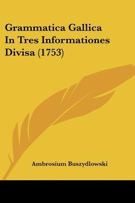 Grammatica Gallica in Tres Informationes Divisa (1753)