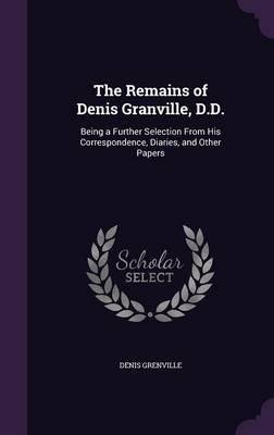 The Remains of Denis Granville, D.D.
