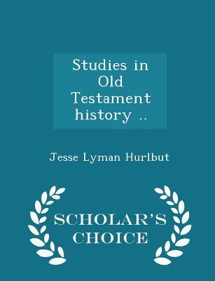 Studies in Old Testament History .. - Scholar's Choice Edition