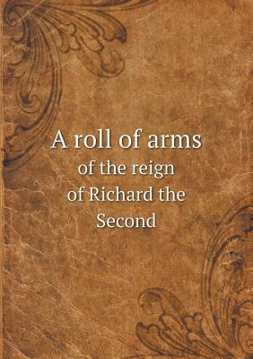 A Roll of Arms of the Reign of Richard the Second