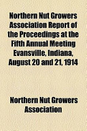 Northern Nut Growers Association Report of the Proceedings at the Fifth Annual Meeting Evansville, Indiana, August 20 and 21, 1914
