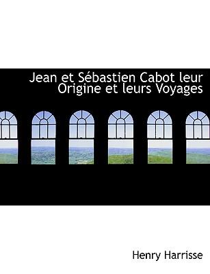 Jean Et Sebastien Cabot Leur Origine Et Leurs Voyages