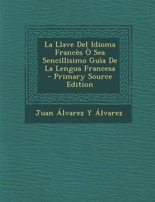 La Llave del Idioma Frances O Sea Sencillisimo Guia de La Lengua Francesa