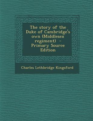 The Story of the Duke of Cambridge's Own (Middlesex Regiment)