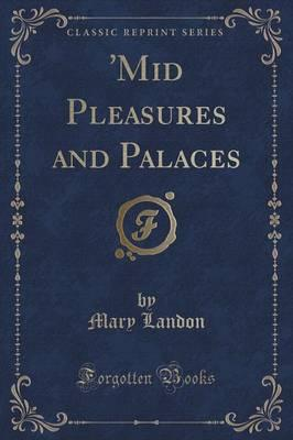 'Mid Pleasures and Palaces (Classic Reprint)