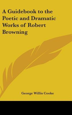 A Guidebook to the Poetic and Dramatic Works of Robert Browning