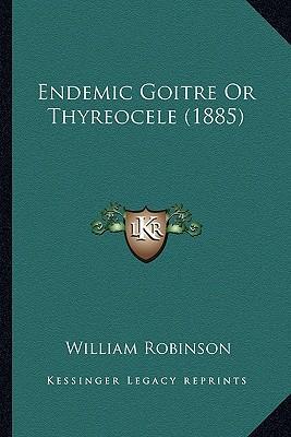Endemic Goitre or Thyreocele (1885)