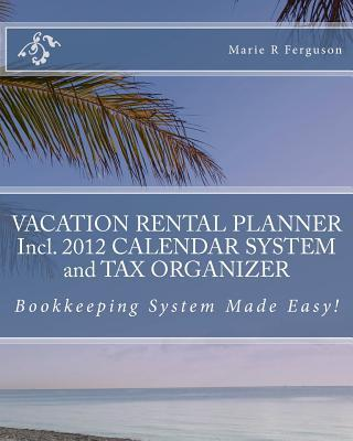 Vacation Rental Planner Incl. 2012 Calendar System and Tax Organizer